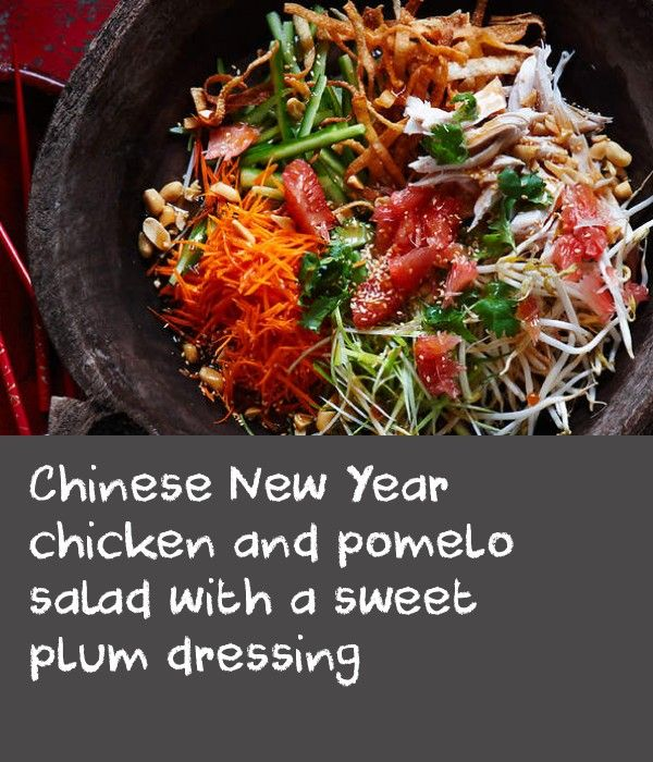 """Chinese New Year chicken and pomelo salad with a sweet plum dressing 