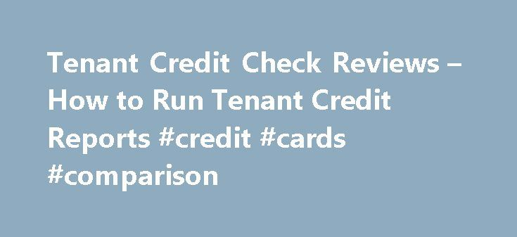 Tenant Credit Check Reviews – How to Run Tenant Credit Reports #credit #cards #comparison http://nef2.com/tenant-credit-check-reviews-how-to-run-tenant-credit-reports-credit-cards-comparison/  #credit check tenant # What are the Best Tenant Credit Check Sites? Which is the best tenant credit check service? Learn where and how to run tenant credit reports and background checks today. Accepting new tenants without running a tenant credit check is like driving without seat belts – Reckless and…
