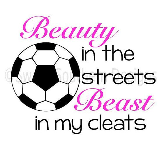 Beauty In The Streets Beast In My Cleats Soccer Svg Instant Download Design For Cricut Or Silhouette Soccer Quotes Girls Soccer Shirts Soccer Svg