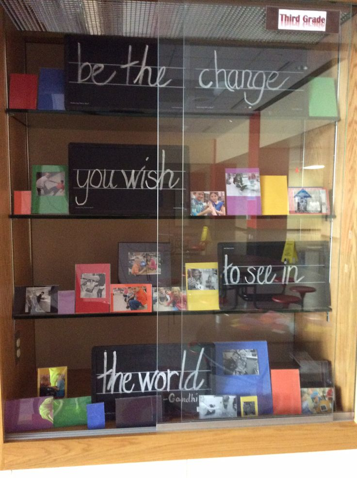 "Display case for an elementary school based on the Gandhi quote, ""be the change you want to see in the world."" -Sue"