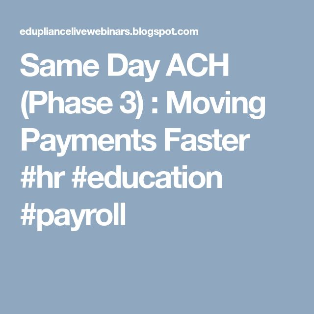 Same Day ACH (Phase 3) : Moving Payments Faster #hr #education #payroll
