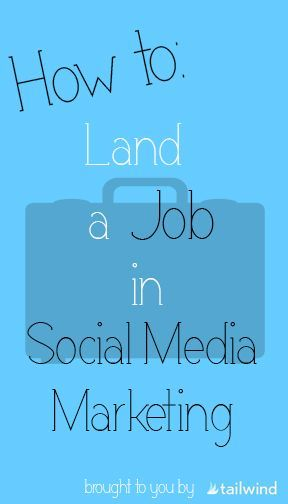 How to Land a Social Media Marketing Job | Tailwind Blog: Pinterest Analytics and Marketing Tips, Pinterest News - Tailwindapp.com