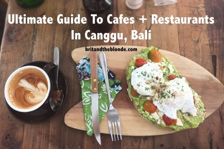 Ultimate Guide To Restaurants & Cafes In Canggu, Bali - The Brit & The Blonde