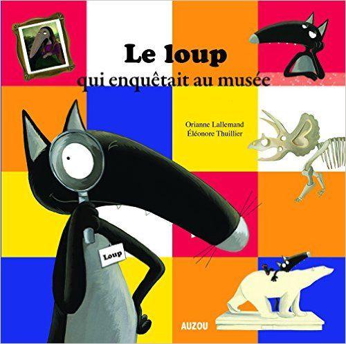 Histoire des arts: LE LOUP QUI ENQUETAIT AU MUSEE - Chez Maliluno