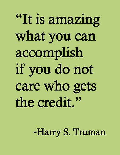 """""""It is amazing what you can accomplish if you do not care who gets the credit.""""    So true!! The goal is to End AIDS; it'll take all of us working together and who cares exactly who it is, as long as it happens!?"""