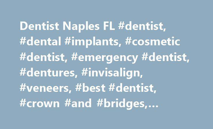 Dentist Naples FL #dentist, #dental #implants, #cosmetic #dentist, #emergency #dentist, #dentures, #invisalign, #veneers, #best #dentist, #crown #and #bridges, #teeth #whitening  http://getfreecharcoaltoothpaste.tumblr.com