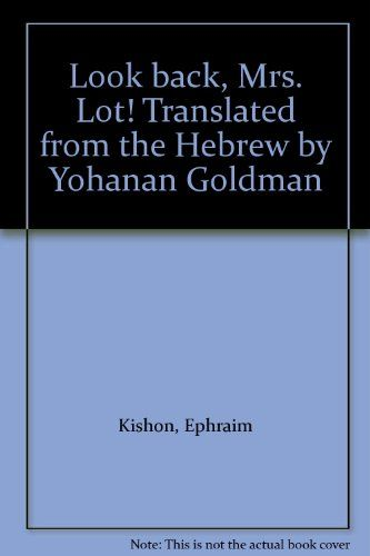 Look back, Mrs. Lot! Translated from the Hebrew by Yohanan Goldman by Ephraim Kishon http://www.amazon.com/dp/B000NXJ078/ref=cm_sw_r_pi_dp_7ZWWtb1QSHV6HFKB