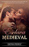 Esclava Medieval: La Sumisión retorcida en Placer por un Matrimonio de Conveniencia (Novela Romántica y Erótica en Español: Fantasía nº 1) - http://themunsessiongt.com/esclava-medieval-la-sumision-retorcida-en-placer-por-un-matrimonio-de-conveniencia-novela-romantica-y-erotica-en-espanol-fantasia-no-1/