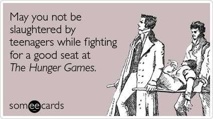 May you not be slaughtered by teenagers while fighting for a good seat at The Hunger Games.: Favors, Cant Wait, Good Luck, The Hunger Games, Book, Hungergames, Movie, The Games, Hunger Games Humor