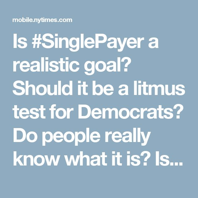 "Is #SinglePayer a realistic goal? Should it be a litmus test for Democrats? Do people really know what it is? Is it a popular slogan much like ""repeal and replace"" was until people understood what it was? Good questions for respectful discussion."