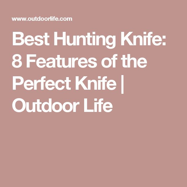 Best Hunting Knife: 8 Features of the Perfect Knife | Outdoor Life