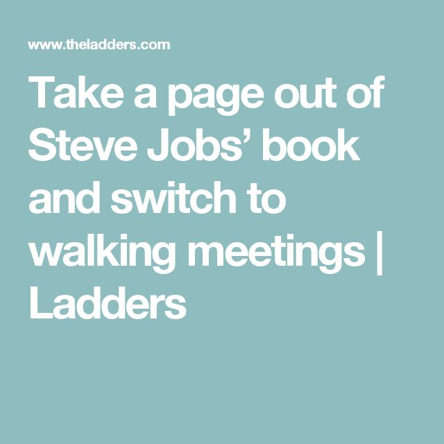 Take a page out of Steve Jobs' book and switch to walking meetings | Ladders