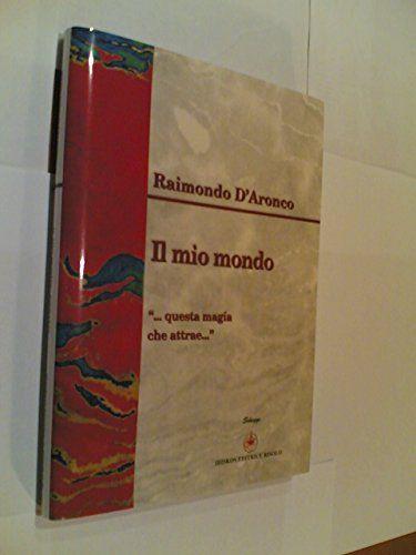 Il mio mondo. Questa magia che attrae di Raimondo D'Aronco http://www.amazon.it/dp/885460125X/ref=cm_sw_r_pi_dp_wcn8ub1TX04J2