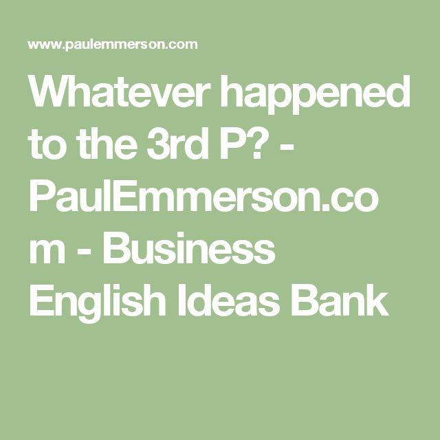 Whatever happened to the 3rd P? - PaulEmmerson.com - Business English Ideas Bank