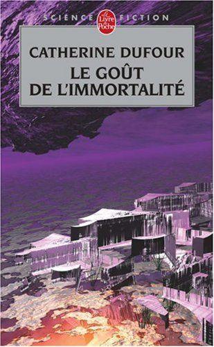 Le Goût de l'immortalité - Catherine Dufour - Amazon.fr - Livres