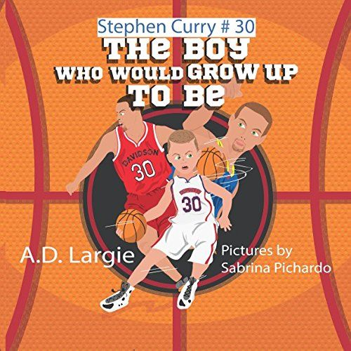 Stephen Curry #30: The Boy Who Would Grow Up To Be: Stephen Curry Basketball Player Children's Book