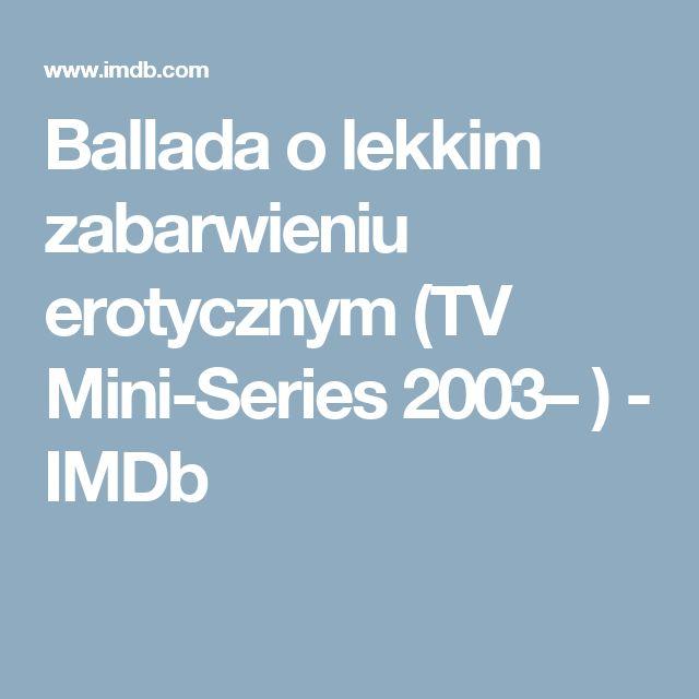Ballada o lekkim zabarwieniu erotycznym (TV Mini-Series 2003– ) - IMDb