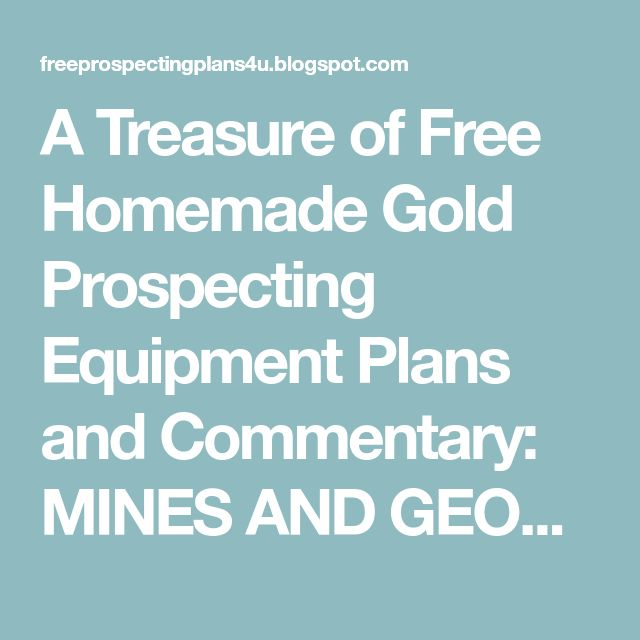 A Treasure of Free Homemade Gold Prospecting Equipment Plans and Commentary: MINES AND GEOLOGY GORDON K. VAN VLECK, Secretary THE RESOURCES AGENCY GEORGE DEUKMEJIAN, Governor STATE OF CALIFORNIA DON L. BLUBAUGH, Director DEPARTMENT OF CONSERVATION PLACER GOLD RECOVERY METHODS
