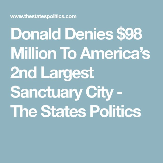 Donald Denies $98 Million To America's 2nd Largest Sanctuary City - The States Politics