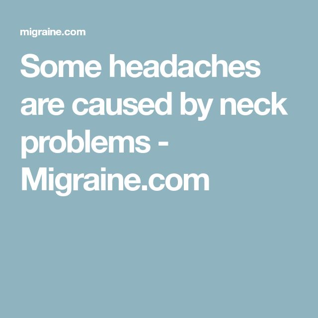 Some headaches are caused by neck problems - Migraine.com