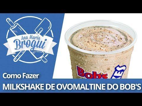 Ana Maria Brogui #35 - Como fazer Milkshake de Ovomaltine do Bob's - YouTube