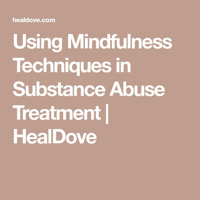 Using Mindfulness Techniques in Substance Abuse Treatment | HealDove
