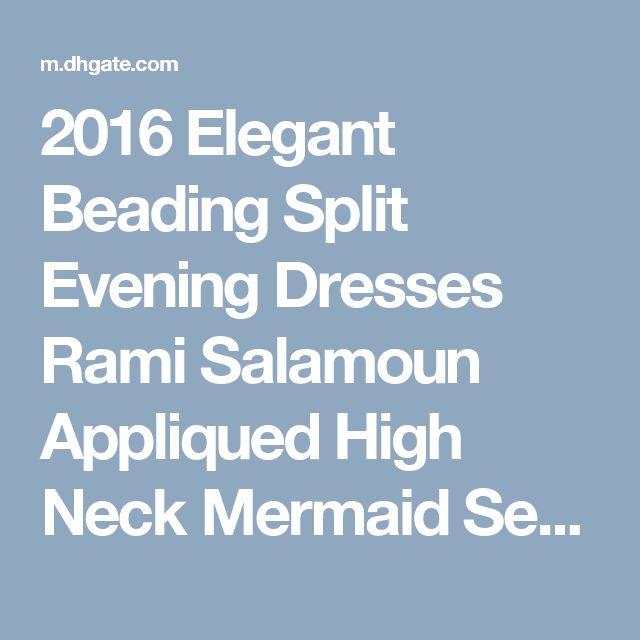 2016 Elegant Beading Split Evening Dresses Rami Salamoun Appliqued High Neck Mermaid Sequins Long Prom Dress Real Images Cheap Formal Gowns Ladies Formal Dresses Long Dress Online From Dresstop, $108.39  Dhgate.Com