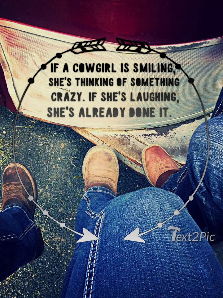 I don't officially qualify as a cowgirl but I'd say this does apply to me. LOL