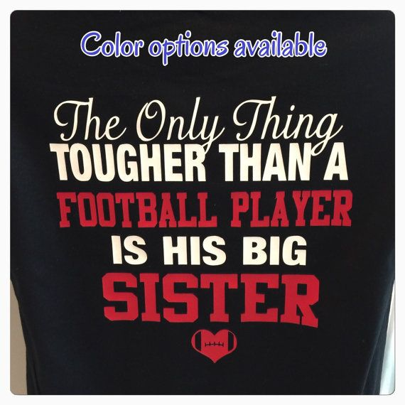 Football Sister Shirt The Only Thing Tougher Than A Football Player Is His  Big Sister New Personalized With Your Number