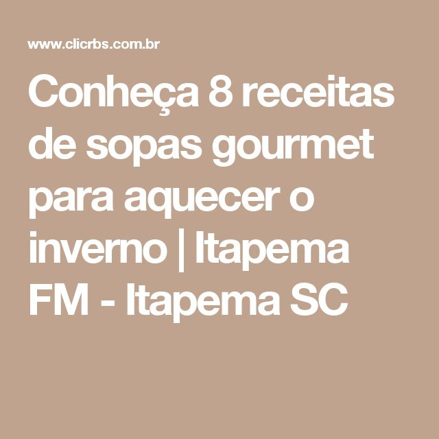 Conheça 8 receitas de sopas gourmet para aquecer o inverno   Itapema FM - Itapema SC