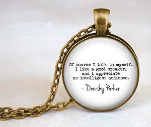 AmazonSmile: Dorothy Parker Quote - Of course I talk to myself - Literary Quote Jewelry - Dorothy Parker Pendant - Sarcasm - Witty Quote Jewelry