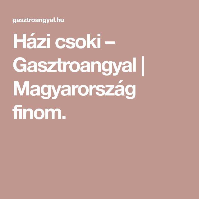 Házi csoki – Gasztroangyal | Magyarország finom.