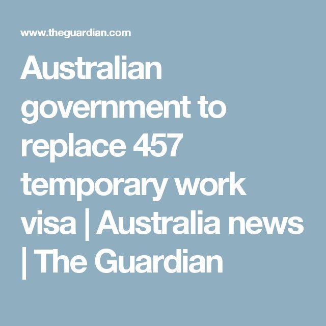 Australian government to replace 457 temporary work visa   Australia news   The Guardian