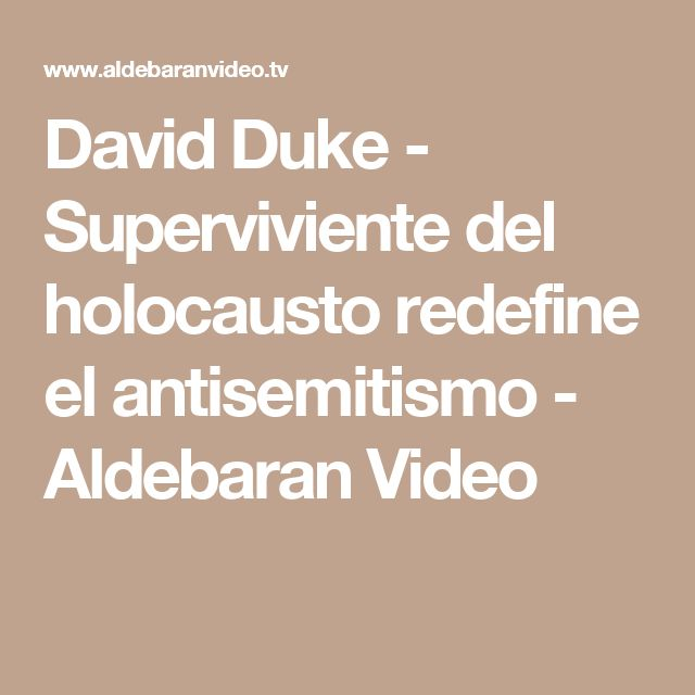 David Duke - Superviviente del holocausto redefine el antisemitismo - Aldebaran Video