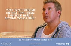 """Chrisley Knows Best - """"You can't offer me the help I need..."""" - Todd Chrisley"""