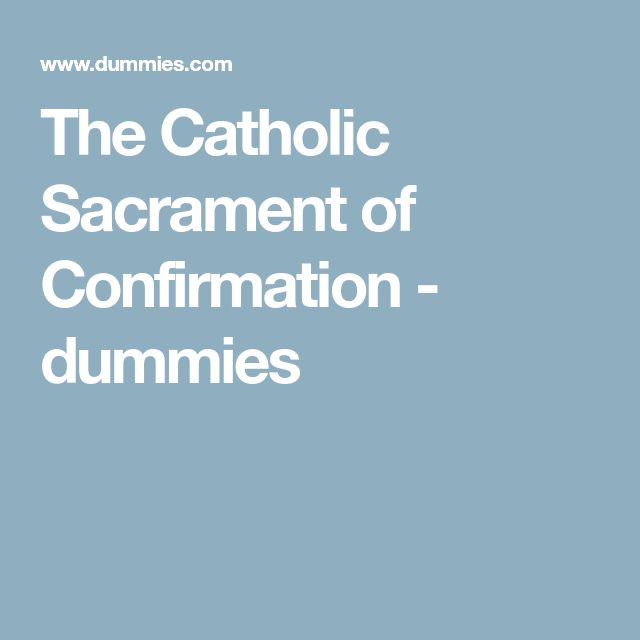 The Catholic Sacrament of Confirmation - dummies