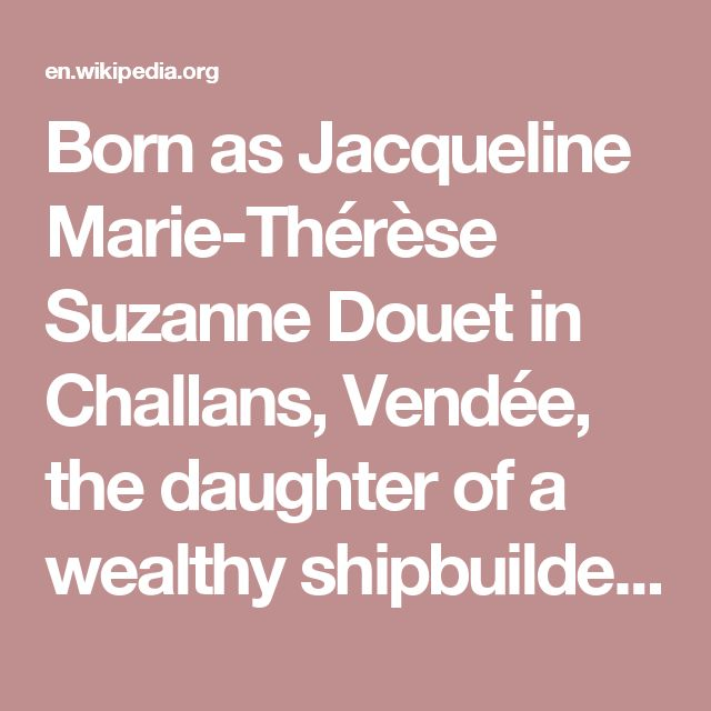 Born as Jacqueline Marie-Thérèse Suzanne Douet in Challans, Vendée, the daughter of a wealthy shipbuilder, she graduated from the University of Nantes then she studied art at the École du Louvre in Paris. In 1938, she married Paul Auriol, son of Vincent Auriol (who would later become President of France). During World War II, Jacqueline Auriol, worked against the German occupation of France by helping the French Resistance.