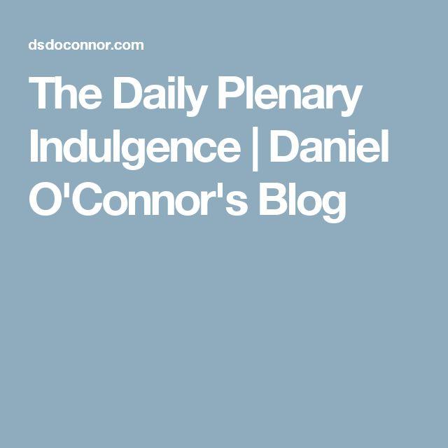 The Daily Plenary Indulgence | Daniel O'Connor's Blog