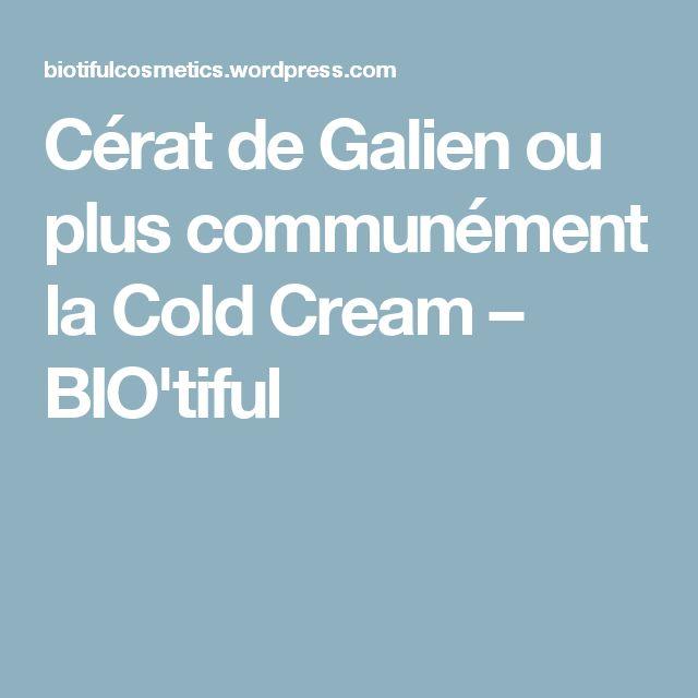 Cérat de Galien ou plus communément la Cold Cream – BIO'tiful