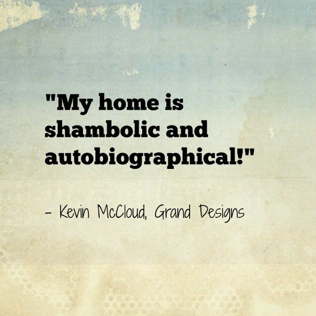 Kevin McCloud: my house is shambolic and autobiographical