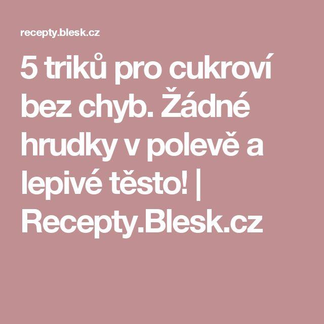 5 triků pro cukroví bez chyb. Žádné hrudky v polevě a lepivé těsto! | Recepty.Blesk.cz