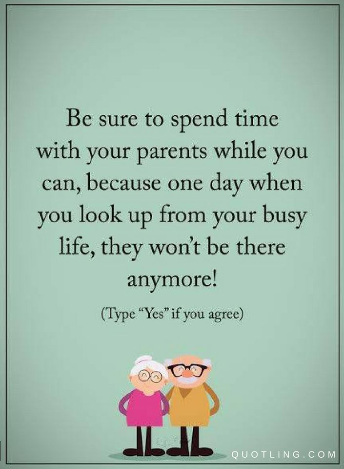 Parents Quotes Be Sure To Spend Time With Your Parents While You Can Because One Day When You L Aging Parents Quotes Love Your Parents Quotes Parenting Quotes