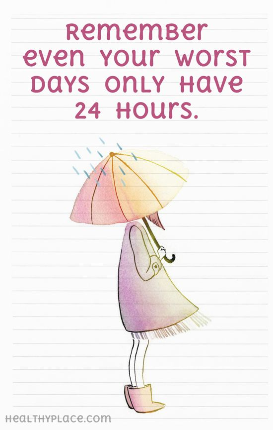 Positive Quote: Remember even your worst days only have 24 hours. www.HealthyPlace.com
