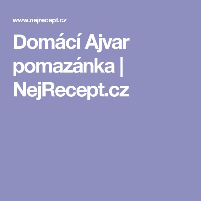 Domácí Ajvar pomazánka | NejRecept.cz