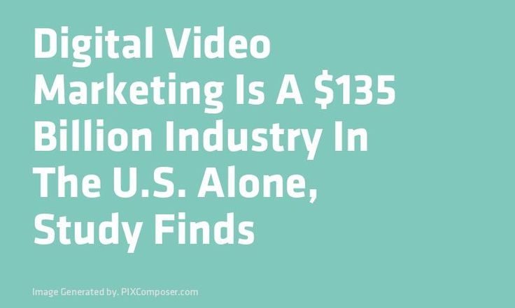 Digital #Video #Marketing Is A $135 Billion Industry In The U.S. Alone #Study Finds