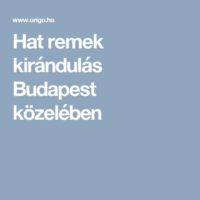 Hat remek kirándulás Budapest közelében