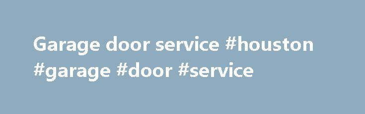 Garage door service #houston #garage #door #service http://charlotte.remmont.com/garage-door-service-houston-garage-door-service/  # Today May 31st 2017 Save $50 on any Repair ! 24/7 Garage Door Experts! New doors: C.H.I. Amarr, Clopay, Wayne Dalton and Northwest Door openers: Inspection, repair or replacement of parts Broken cables: Repair / replacement Broken springs: Repair, tuning and replacement Panels: Installation / replacement of door panels Rollers: Replacement of worn rollers or…