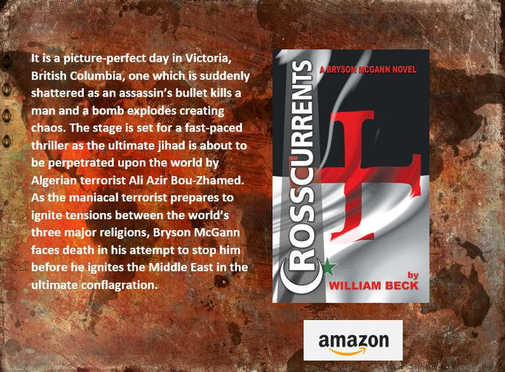 """Crosscurrents .... """"As a maniacal terrorist prepares to ignite tensions between the world's three major religions, Bryson McGann faces death in his attempt to stop him..."""" https://writersinspiringchange.wordpress.com/2017/04/11/iwic-book-spotlight-on-crosscurrents-by-william-beck/"""