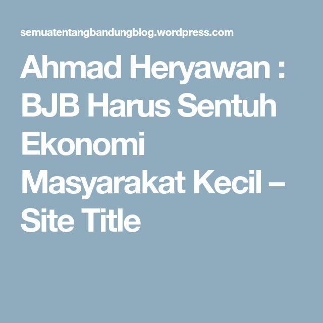 Ahmad Heryawan : BJB Harus Sentuh Ekonomi Masyarakat Kecil – Site Title