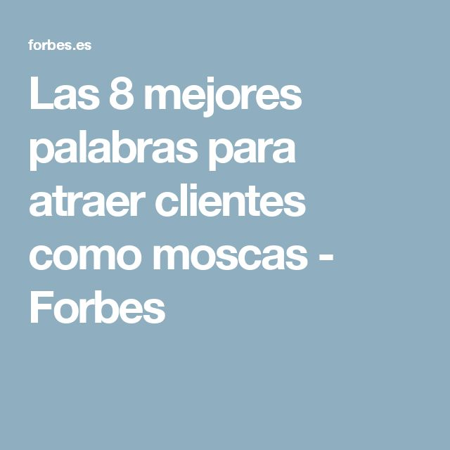 Las 8 mejores palabras para atraer clientes como moscas - Forbes
